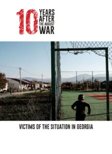 10 Years after the August War: Victims of the Situation in Georgia